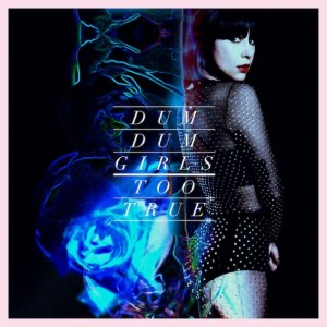 Dum-Dum-Girls-Too-True1